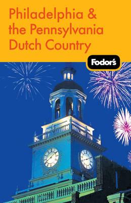 Fodor's Philadelphia and the Pennsylvania Dutch Country (Paperback)