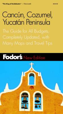 Cancun, Cozumel, Yucatan Peninsula 2003 - Fodor gold guides (Paperback)