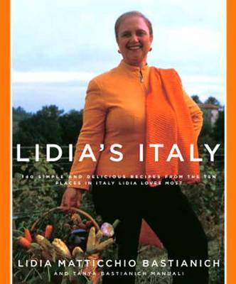 Lidia's Italy: 140 Simple and Delicious Recipes from the Ten Places in Italy Lidia Loves Most (Hardback)