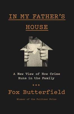 In My Father's House: A New View of How Crime Runs in the Family (Hardback)