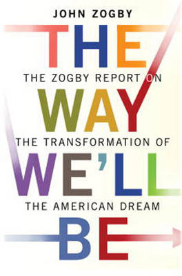 The Way We'LL be: The Zogby Report on the Transformation of the American Dream (Hardback)