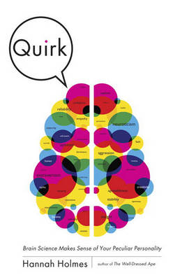 Quirk: Brain Science Makes Sense of Your Peculiar Personality (Hardback)