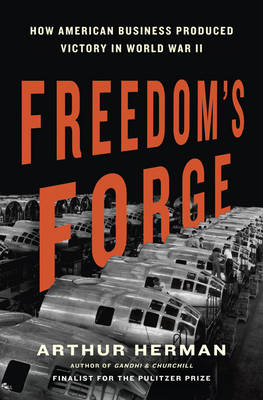 Freedom'S Forge: How American Business Produced Victory in World War II (Hardback)