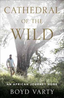 Cathedral of the Wild: An African Journey Home (Hardback)