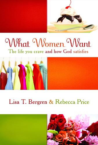 What Women Want: The Life you Crave and How God Satisfies (Paperback)