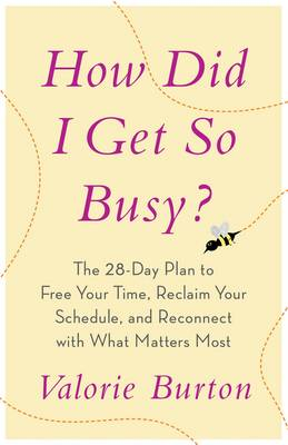 How Did I Get so Busy?: The 28-Day Plan to Free your Time, Reclaim your Schedule, and Reconnect with What Matters Most (Paperback)