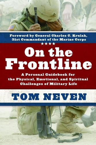 On the Frontline: A Personal Guidebook for the Physical, Emotional, and Spiritual Challenges of Military Life (Paperback)