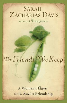 The Friends We Keep: How Women Navigate the Delights and Wounds of Friendship (Paperback)