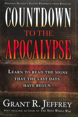 Countdown to the Apocalypse: Learn to Read the Signs. The Last Days Have Begun (Paperback)