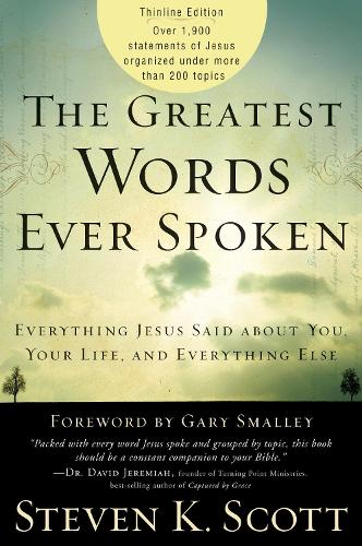 The Greatest Words Ever Spoken: Everything Jesus Said About You, your Life, and Everything Else (Paperback)