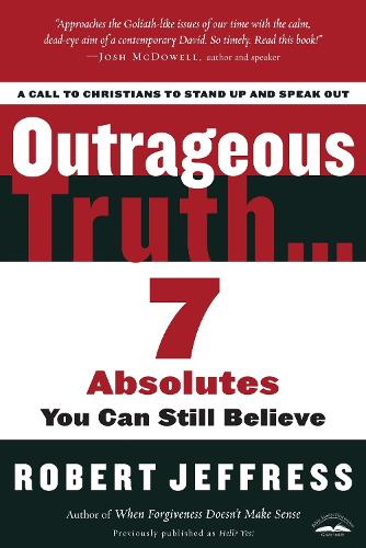 Outrageous Truth...: Seven Absolutes you Can Still Believe (Paperback)