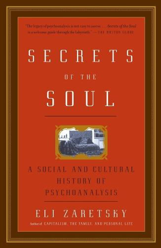 Secrets Of The Soul: A Social and Cultural History of Psychoanalysis (Paperback)