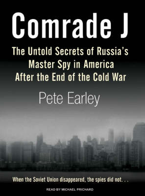 Comrade J: The Untold Secrets of Russia's Master Spy in America After the End of the Cold War (CD-Audio)