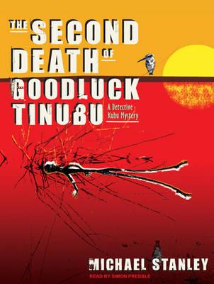 The Second Death of Goodluck Tinubu: A Detective Kubu Mystery - Detective Kubu No. 2 (CD-Audio)