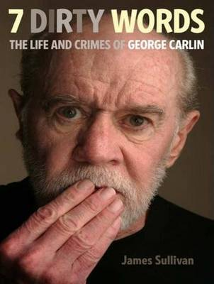 Seven Dirty Words: The Life and Crimes of George Carlin (CD-Audio)