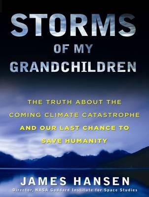 Storms of My Grandchildren: The Truth about the Coming Climate Catastrophe and Our Last Chance to Save Humanity (CD-Audio)