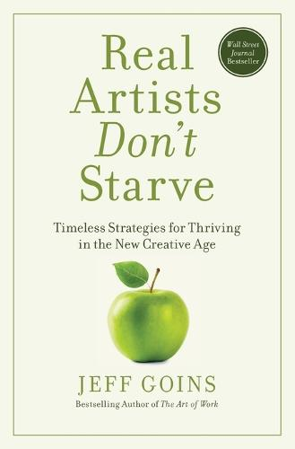 Real Artists Don't Starve: Timeless Strategies for Thriving in the New Creative Age (Paperback)