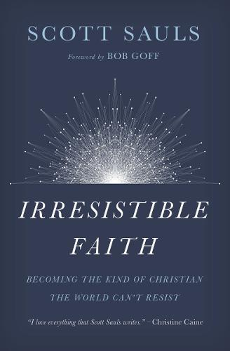 Irresistible Faith: Becoming the Kind of Christian the World Can't Resist (Paperback)