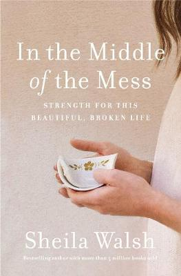 In The Middle Of The Mess: Strength For This Beautiful, Broken Life (Paperback)