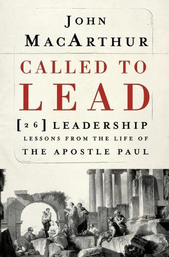Called to Lead: 26 Leadership Lessons from the Life of the Apostle Paul (Paperback)
