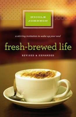 Fresh-Brewed Life Revised and Updated: A Stirring Invitation to Wake Up Your Soul (Paperback)