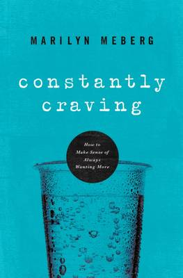 Constantly Craving: How to Make Sense of Always Wanting More (Paperback)