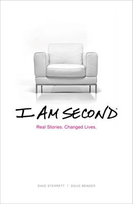 I Am Second: Real Stories. Changing Lives. (Hardback)