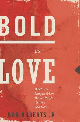 Bold as Love: What Can Happen When We See People the Way God Does (Paperback)