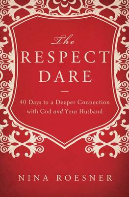 The Respect Dare: 40 Days to a Deeper Connection with God and Your Husband (Paperback)