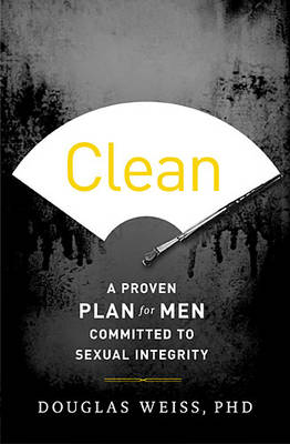 Clean: A Proven Plan for Men Committed to Sexual Integrity (Paperback)