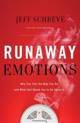 Runaway Emotions: Why You Feel the Way You Do and What God Wants You to Do About It (Paperback)