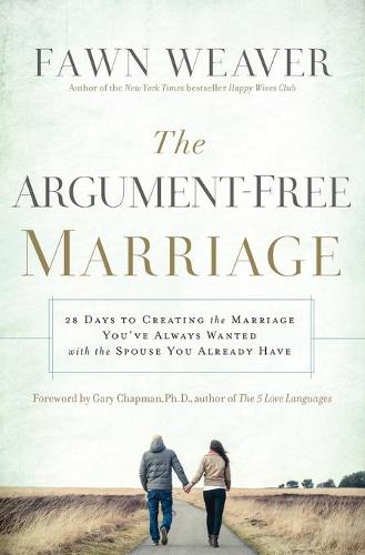 The Argument-Free Marriage: 28 Days to Creating the Marriage You've Always Wanted with the Spouse You Already Have (Paperback)