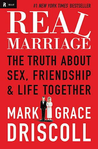 Real Marriage: The Truth About Sex, Friendship, and Life Together (Paperback)