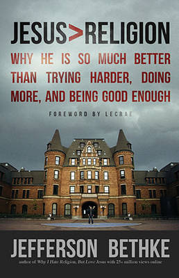 Jesus > Religion: Why He Is So Much Better Than Trying Harder, Doing More, and Being Good Enough (Paperback)