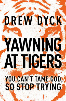 Yawning at Tigers: You Can't Tame God, So Stop Trying (Paperback)