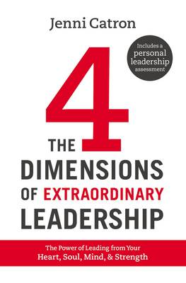 The Four Dimensions of Extraordinary Leadership: The Power of Leading from Your Heart, Soul, Mind, and Strength (Hardback)