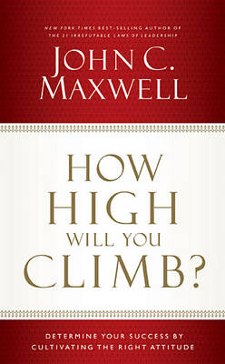 How High Will You Climb?: Determine Your Success by Cultivating the Right Attitude (Hardback)