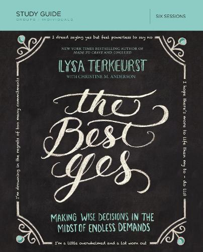 The Best Yes Study Guide: Making Wise Decisions in the Midst of Endless Demands (Paperback)