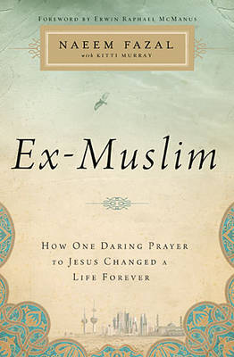 Ex-Muslim: How One Daring Prayer to Jesus Changed a Life Forever (Paperback)
