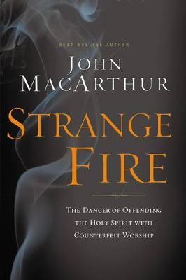 Strange Fire: The Danger of Offending the Holy Spirit with Counterfeit Worship (Paperback)