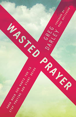 Wasted Prayer: Know When God Wants You to Stop Praying and Start Doing (Paperback)