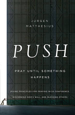 PUSH: Pray Until Something Happens: Divine Principles for Praying with Confidence, Discerning God's Will, and Blessing Others (Paperback)