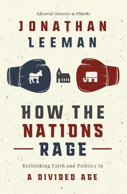 How the Nations Rage: Rethinking Faith and Politics in a Divided Age (Hardback)