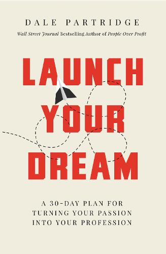 Launch Your Dream: A 30-Day Plan for Turning Your Passion into Your Profession (Paperback)