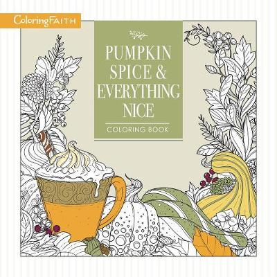 Pumpkin Spice and Everything Nice Coloring Book - Coloring Faith (Paperback)