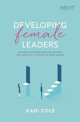 Developing Female Leaders: Navigate the Minefields and Release the Potential of Women in Your Church (Paperback)