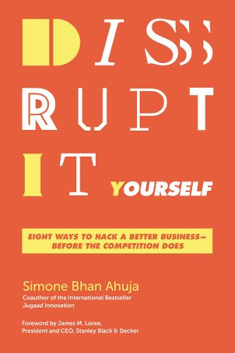 Disrupt-It-Yourself: Eight Ways To Hack A Better Business - Before The Competition Does (Paperback)