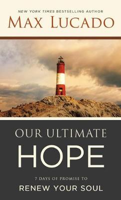 Our Ultimate Hope: 7 Days of Promise to Renew Your Soul (Paperback)