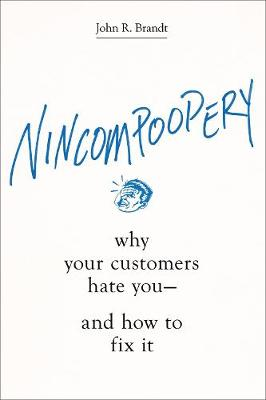 Nincompoopery: Why Your Customers Hate You--and How to Fix It (Hardback)