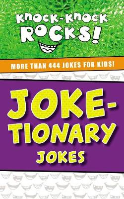 Joke-tionary Jokes: More Than 444 Jokes for Kids - Knock-Knock Rocks (Paperback)